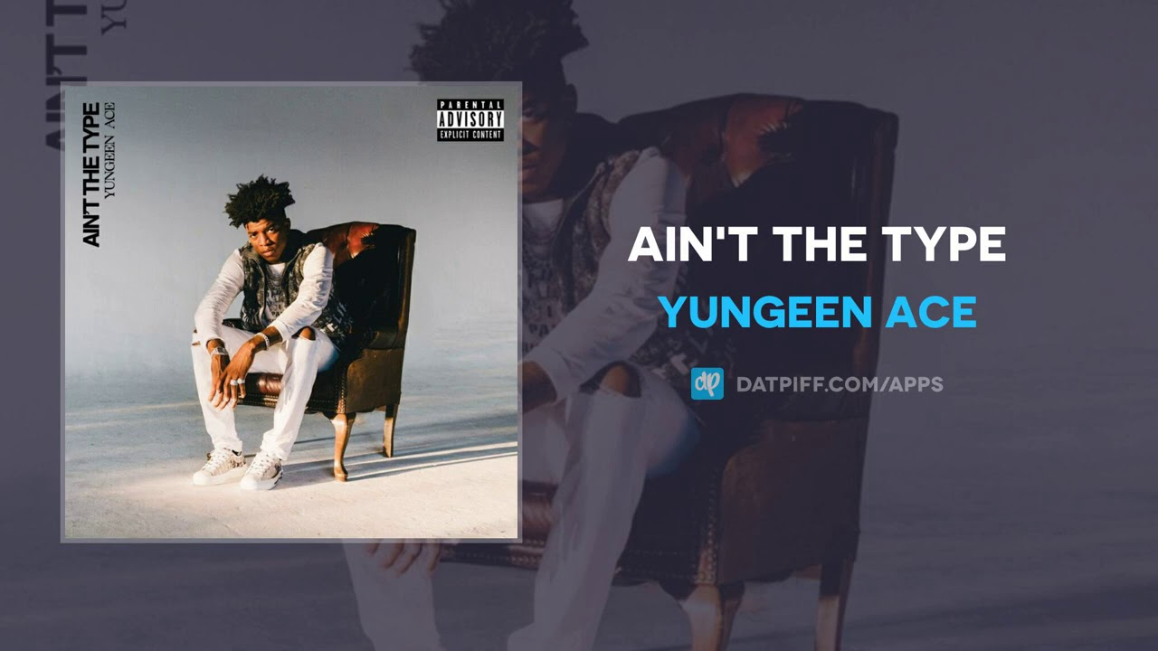 Yungeen Ace – Ain't The Type (AUDIO)
