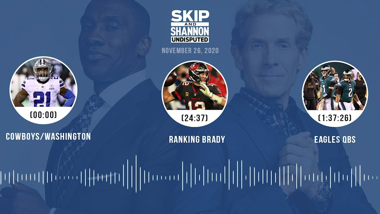 Cowboys/Washington, Ranking Brady, Eagles QBs (11.26.20) | UNDISPUTED Audio Podcast