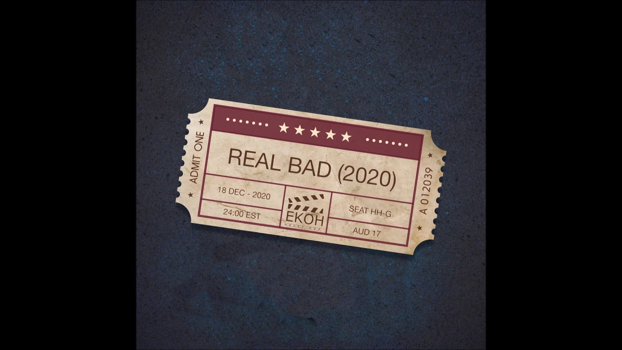 """Ekoh – """"Real Bad (2020)"""" OFFICIAL VERSION"""