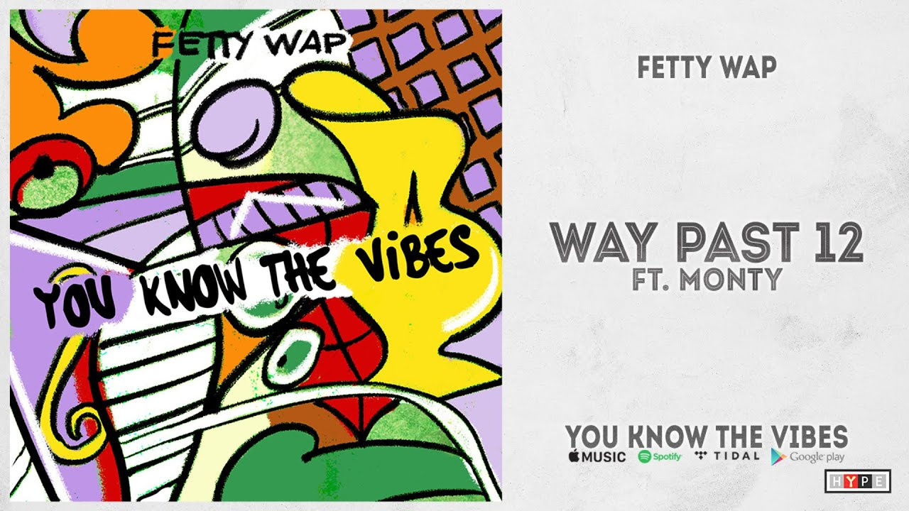 """Fetty Wap – """"Way Past 12"""" Ft. Monty (You Know The Vibes)"""