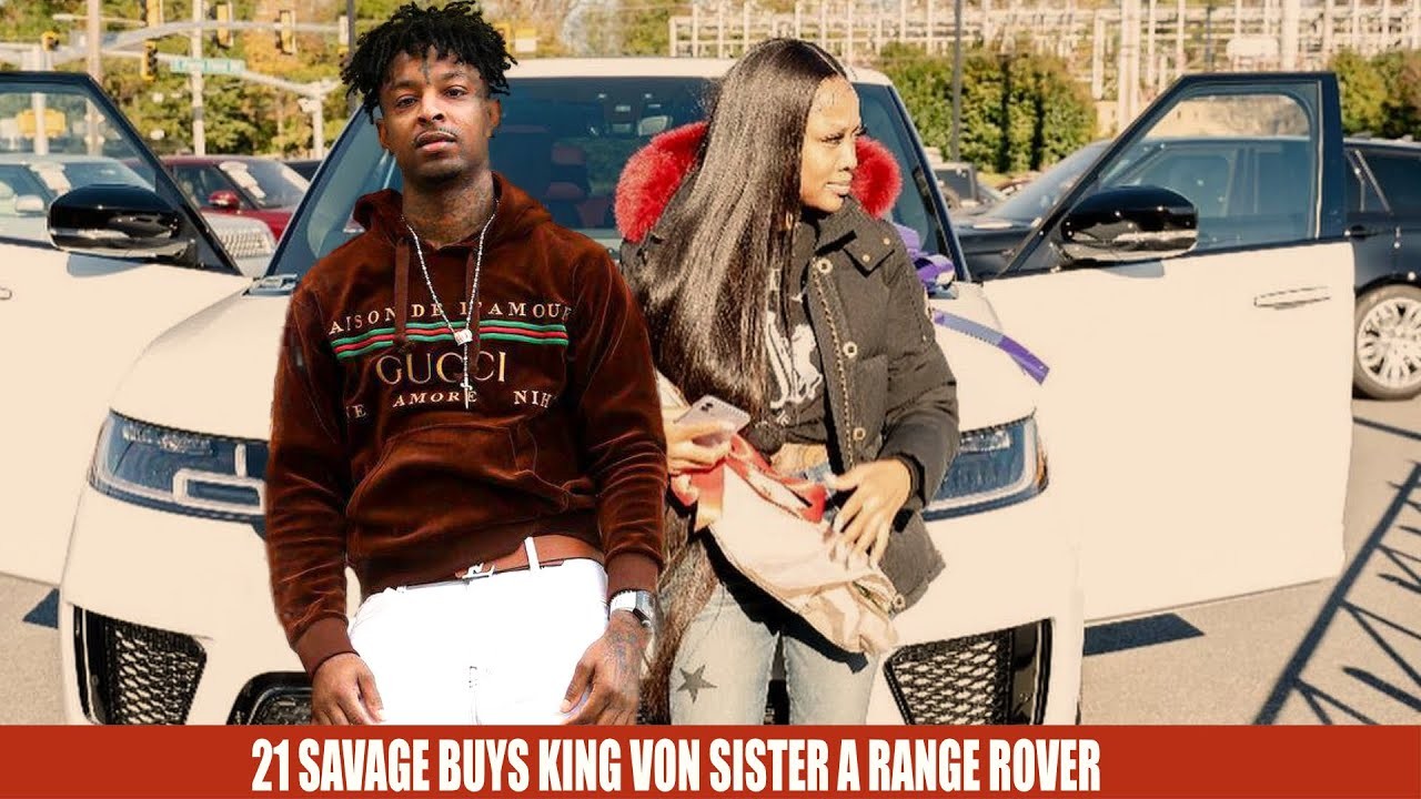 KING VON WISH PROVIDED BY 21 SAVAGE FOR HIS SISTER KAYLA B