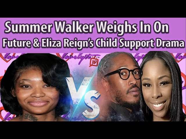 "Summer Walker Weighs In On Future And Eliza Reign's Child Support Drama~""I feel bad for future"""