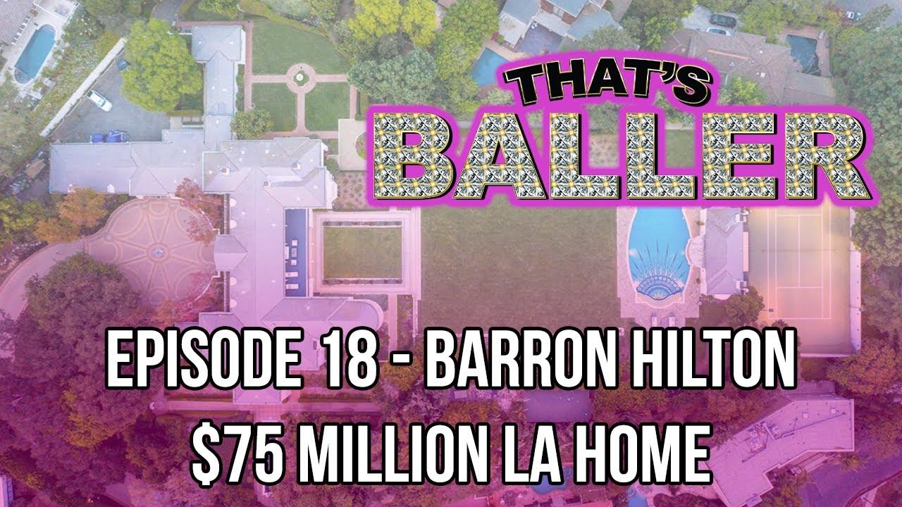 That's Baller – Episode 18 – Barron Hilton $75 Million LA Home