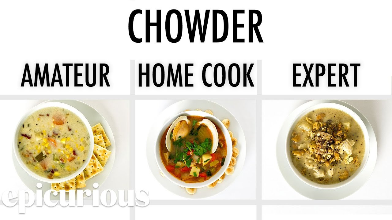 4 Levels of Chowder: Amateur to Food Scientist | Epicurious