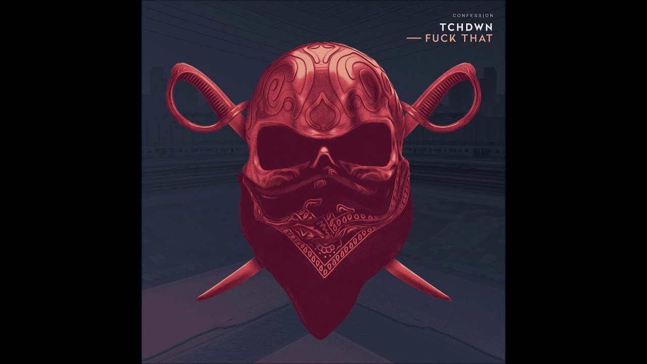 """TCHDWN – """"FUCK THAT"""" OFFICIAL VERSION"""