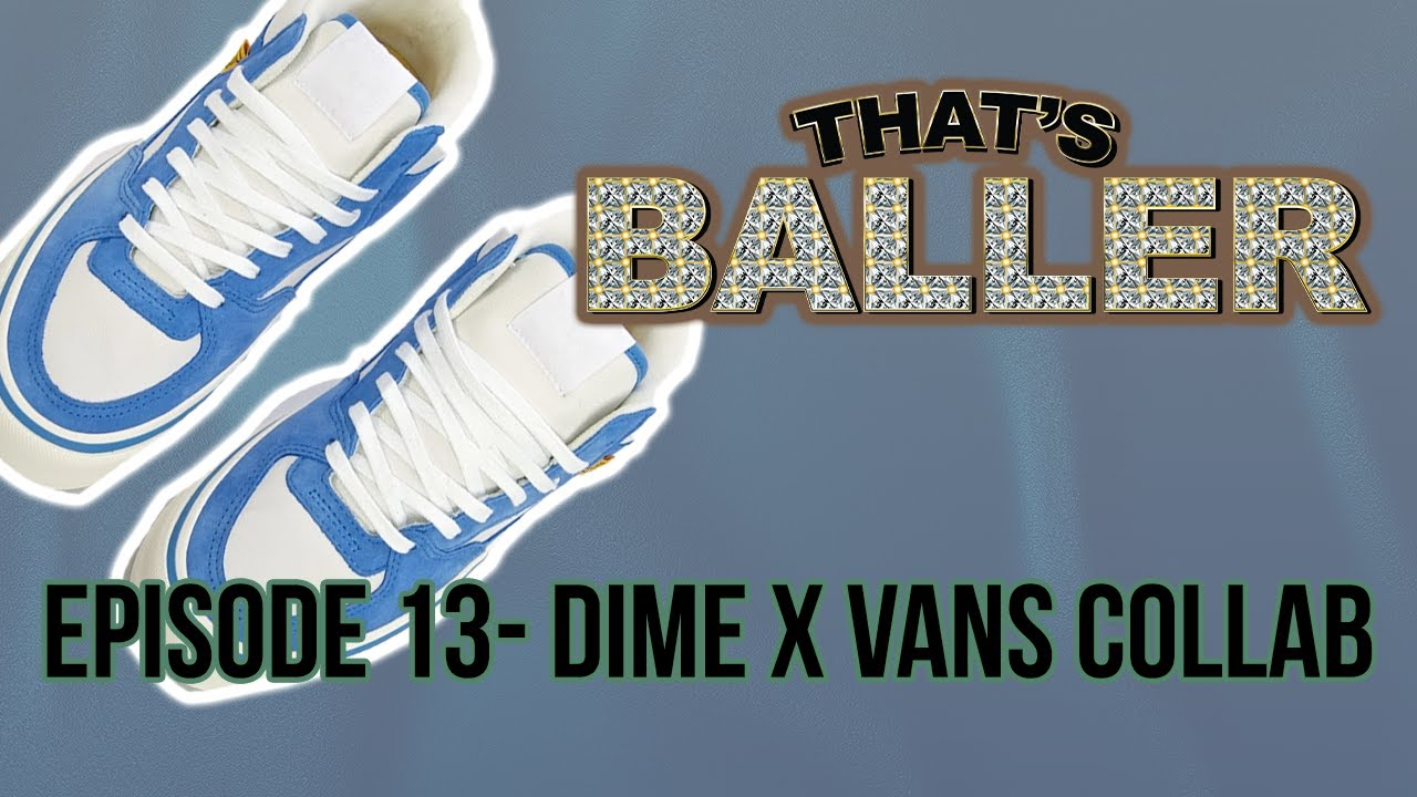 That's Baller – Episode 13- Dime X Vans Collab