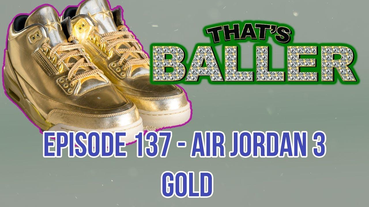 That's Baller – Episode 137 – Air Jordan 3 Gold