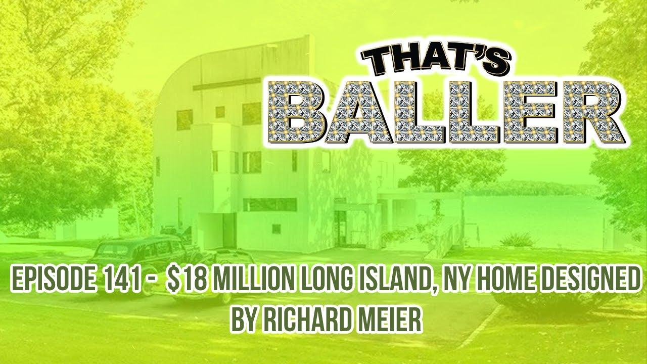 That's Baller – Episode 141 –  $18 Million Long Island, NY Home Designed by Richard Meier