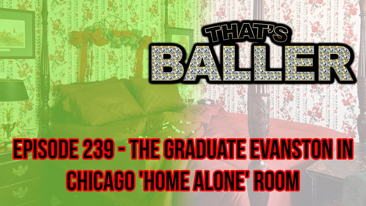 That's Baller – Episode 239 – The Graduate Evanston in Chicago 'Home Alone' Room