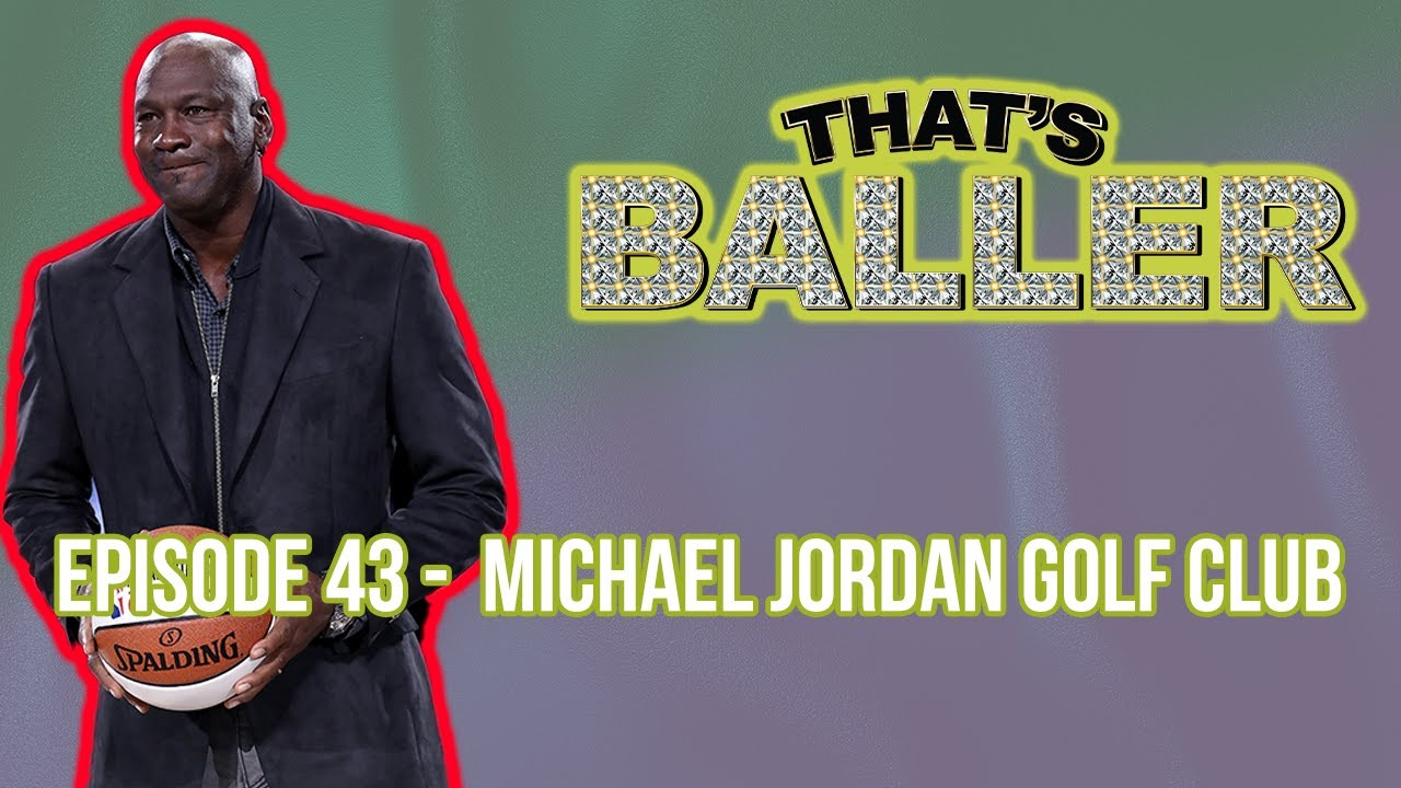 That's Baller – Episode 43 –  Michael Jordan Golf Club