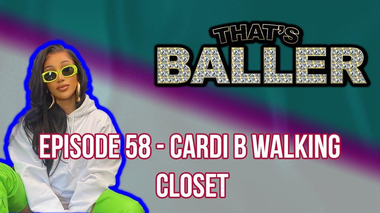 That's Baller – Episode 58 – Cardi B Walking Closet