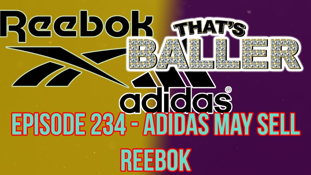 ThatsBaller – Episode 234 – Adidas May Sell Reebok