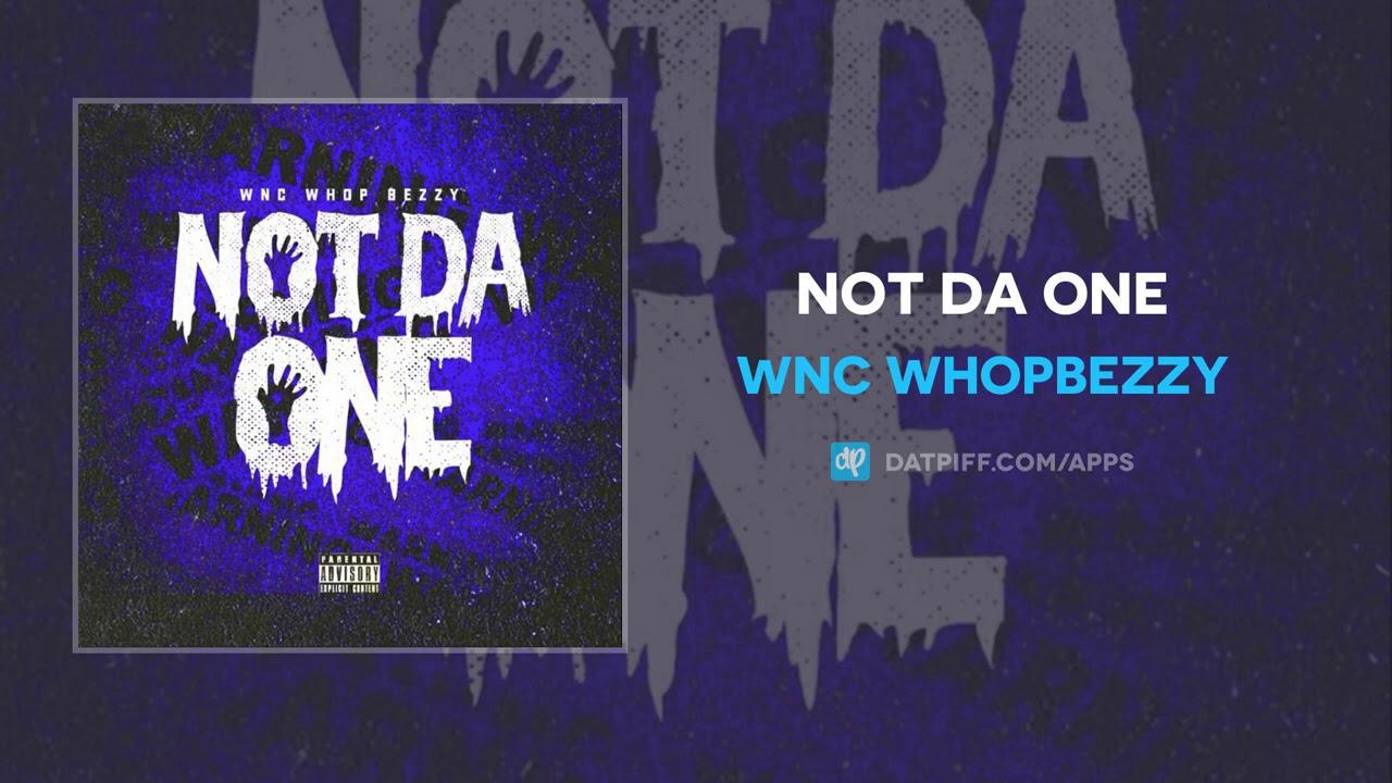 Wnc WhopBezzy – Not Da One (AUDIO)