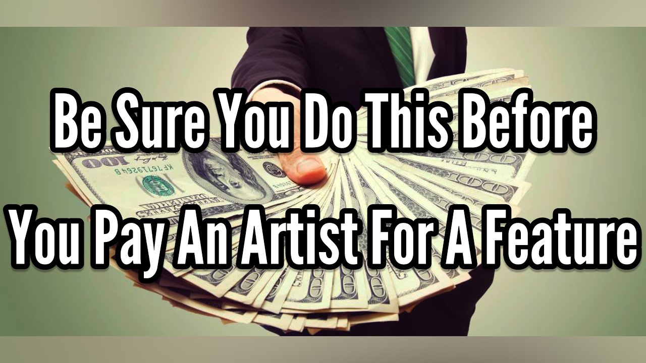 Be Sure You Do This Before You Pay An Artist For A Feature