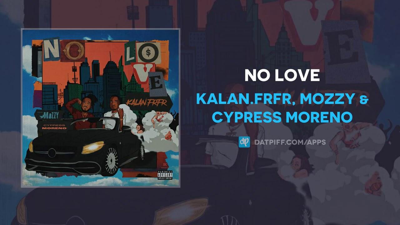 Kalan.FrFr, Mozzy & Cypress Moreno – No Love (AUDIO)