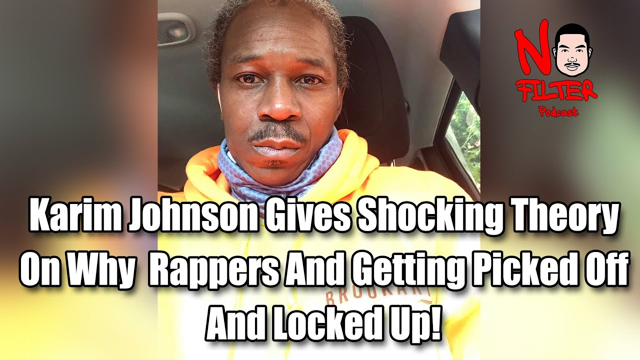 Karim Johnson Gives Shocking Theory On Why  Rappers Are Getting Picked Off And Locked Up!