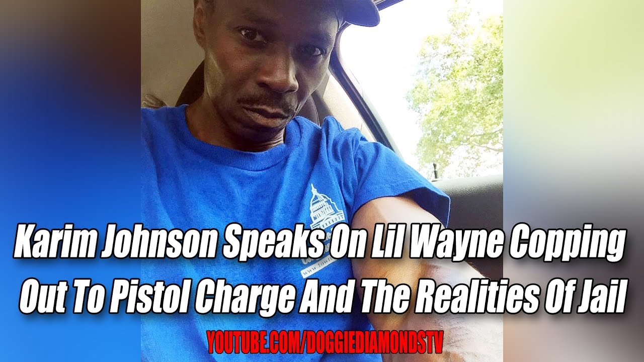 Karim Johnson Speaks On Lil Wayne Copping  Out To Pistol Charge And The Realities Of Jail