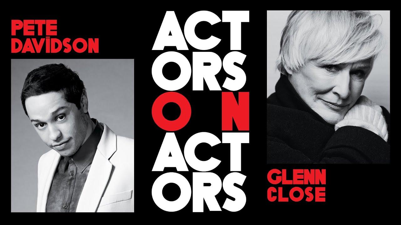Pete Davidson Tells Glenn Close He Thought She Was British | Actors on Actors