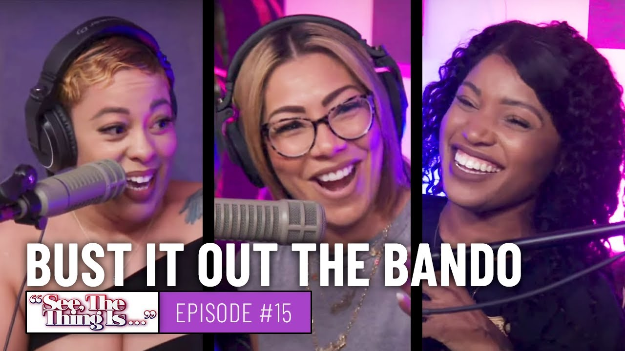 See, The Thing Is Episode 15 | Bust It Out the Bando