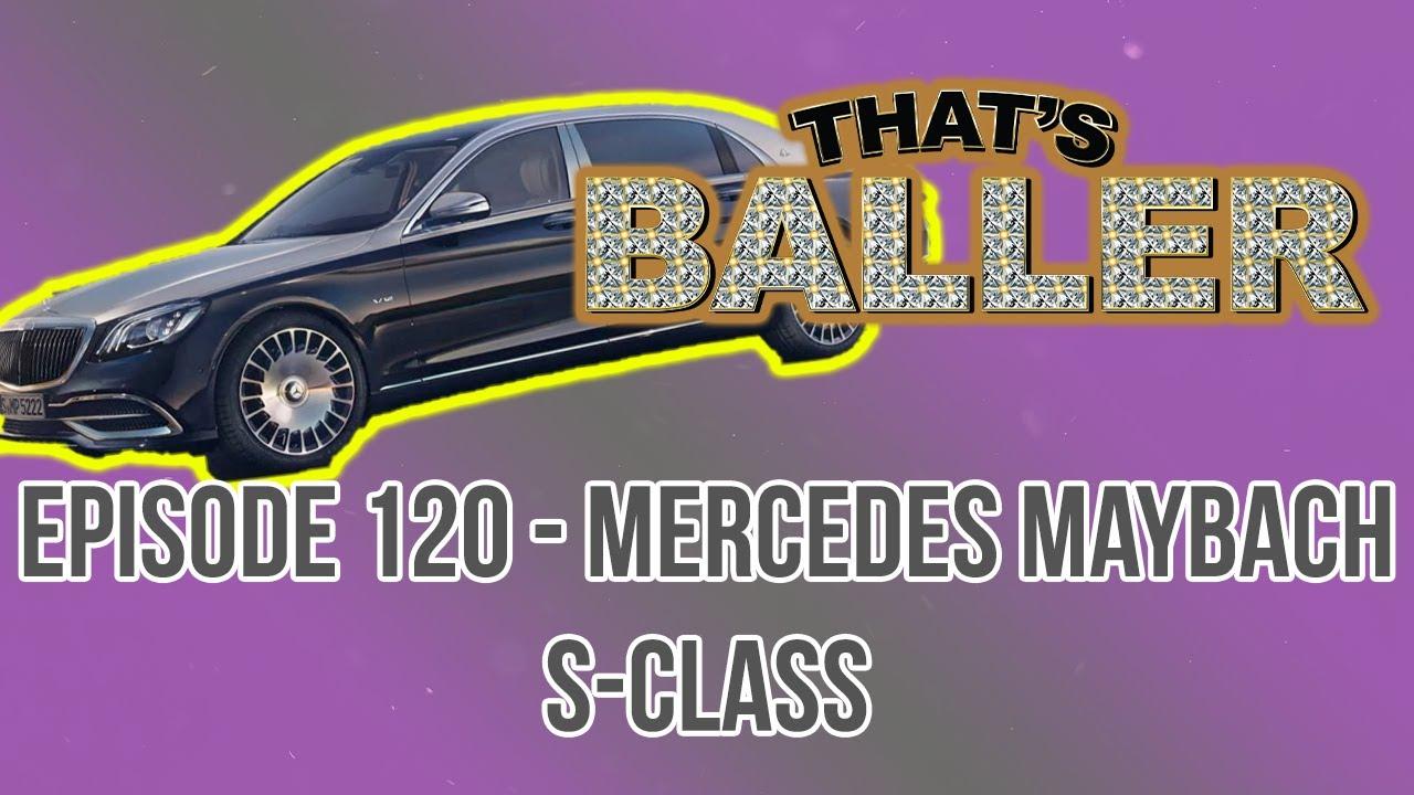 That's Baller – Episode 120 – Mercedes Maybach S-Class
