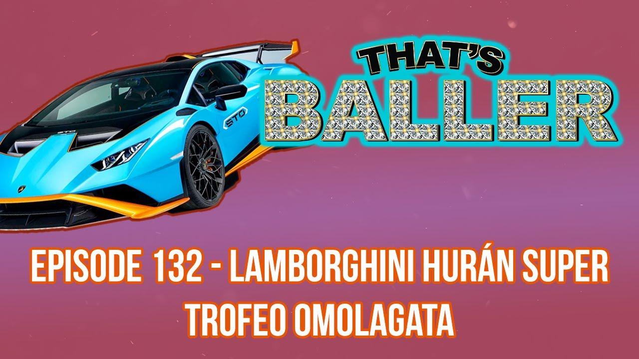 That's Baller – Episode 132 – Lamborghini Hurán Super Trofeo Omolagata