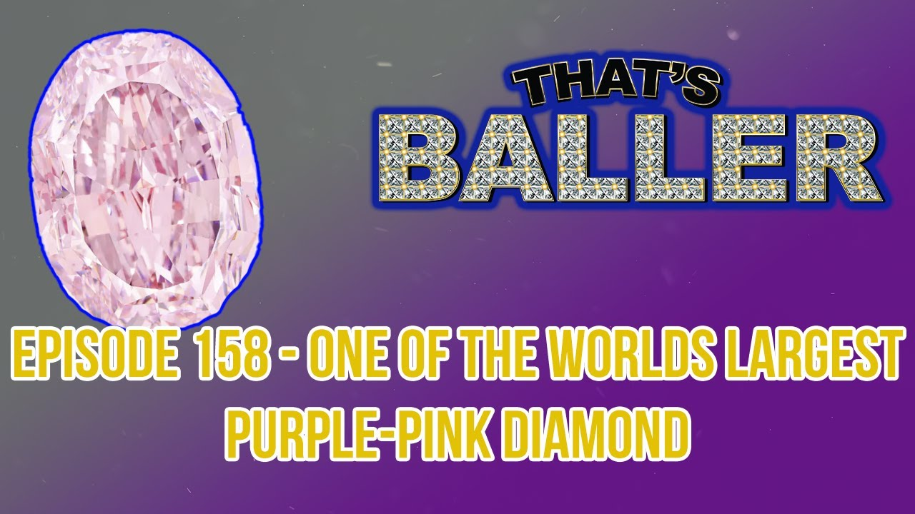 That's Baller – Episode 158 – One of the Worlds Largest Purple-Pink Diamond
