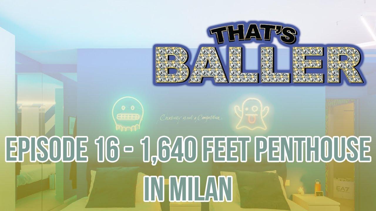 That's Baller – Episode 16 – 1,640 feet Penthouse In Milan