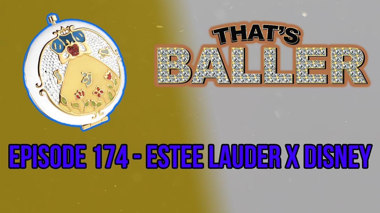 That's Baller – Episode 174 – Estee Lauder X Disney