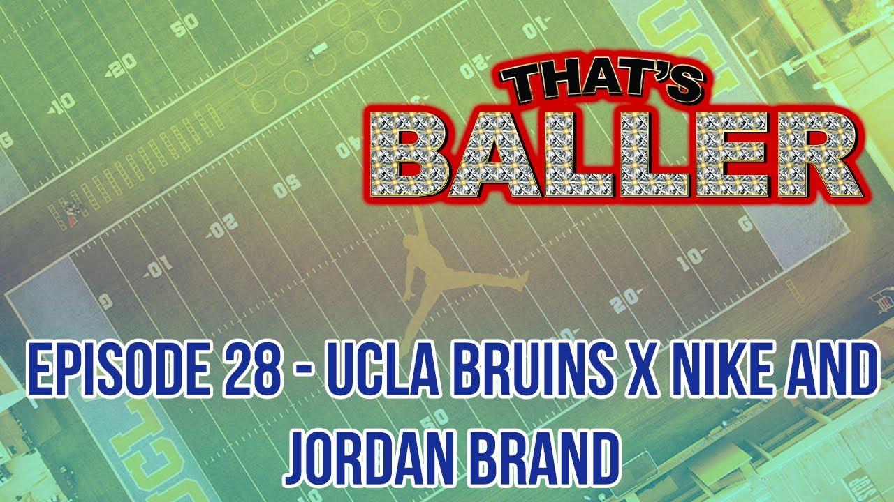 That's Baller – Episode 28 – UCLA Bruins x Nike And Jordan Brand