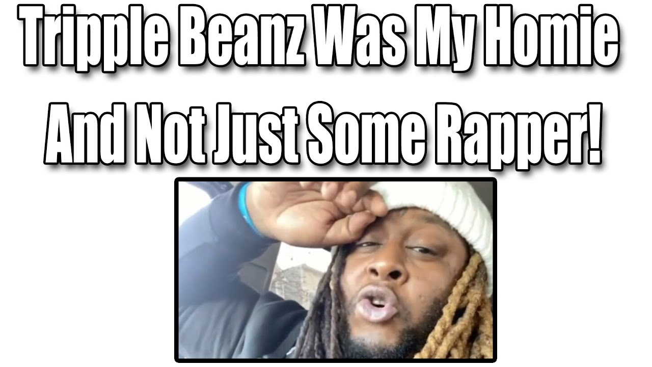 Tripple Beanz Was My Homie, Not Just Some Rapper!