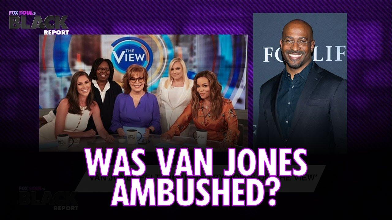 Was Van Jones Ambushed by The View? NEWS | FOX SOUL's Black Report