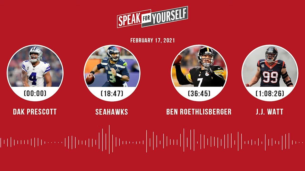 Dak Prescott, Seahawks, Ben Roethlisberger, J.J. Watt (2.17.21) | SPEAK FOR YOURSELF Audio Podcast