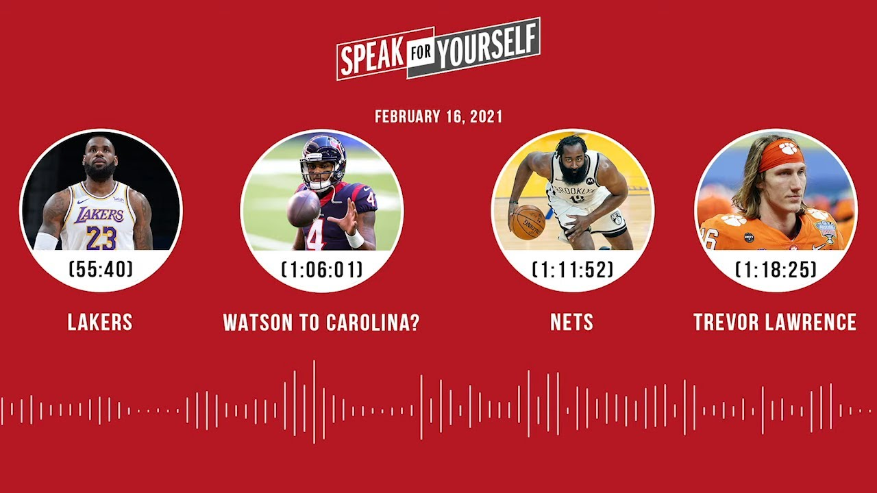 Lakers, Watson to Carolina?, Nets, Trevor Lawrence (2.16.21) | SPEAK FOR YOURSELF Audio Podcast