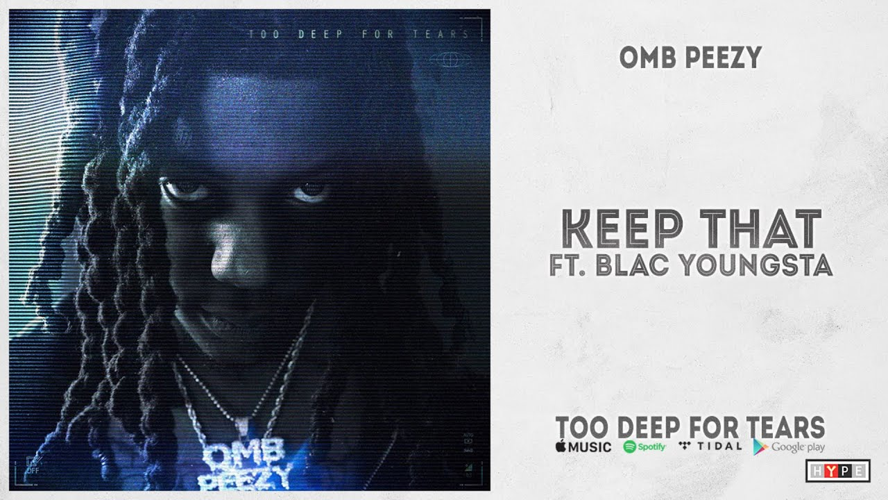 "OMB Peezy – ""Keep That"" Ft. Blac Youngsta (Too Deep For Tears)"