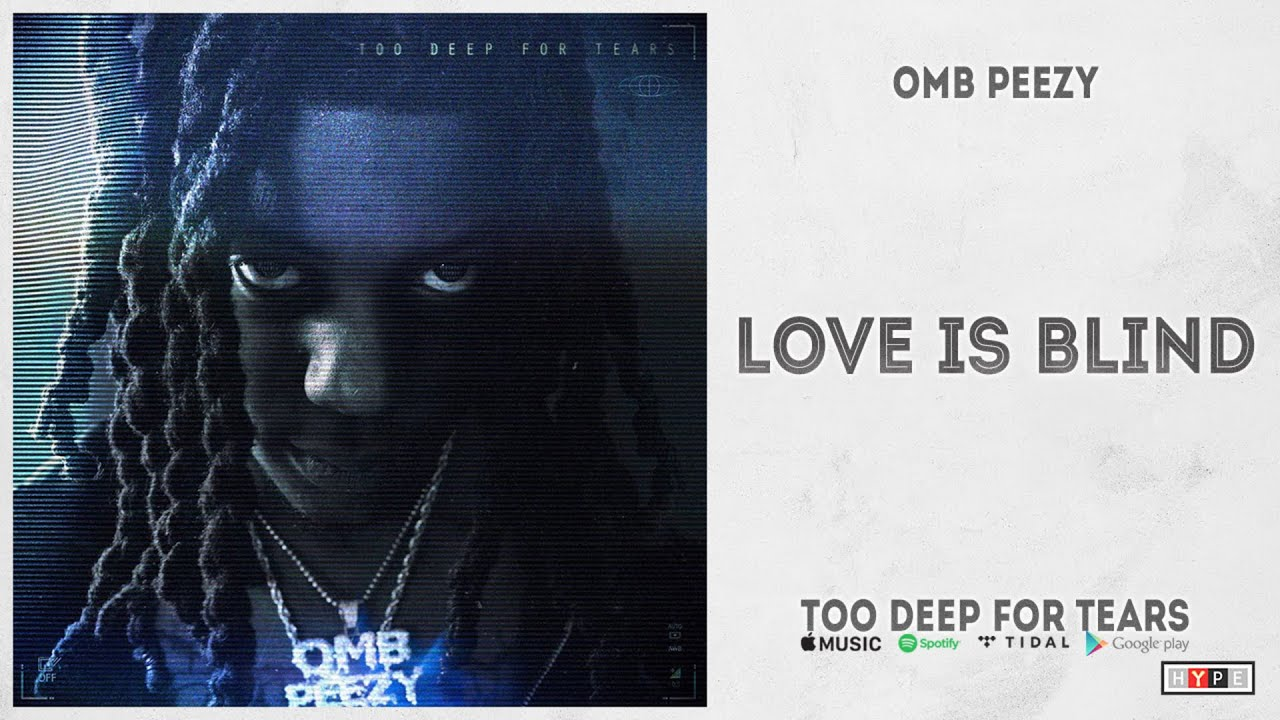 """OMB Peezy – """"Love Is Blind"""" (Too Deep For Tears)"""