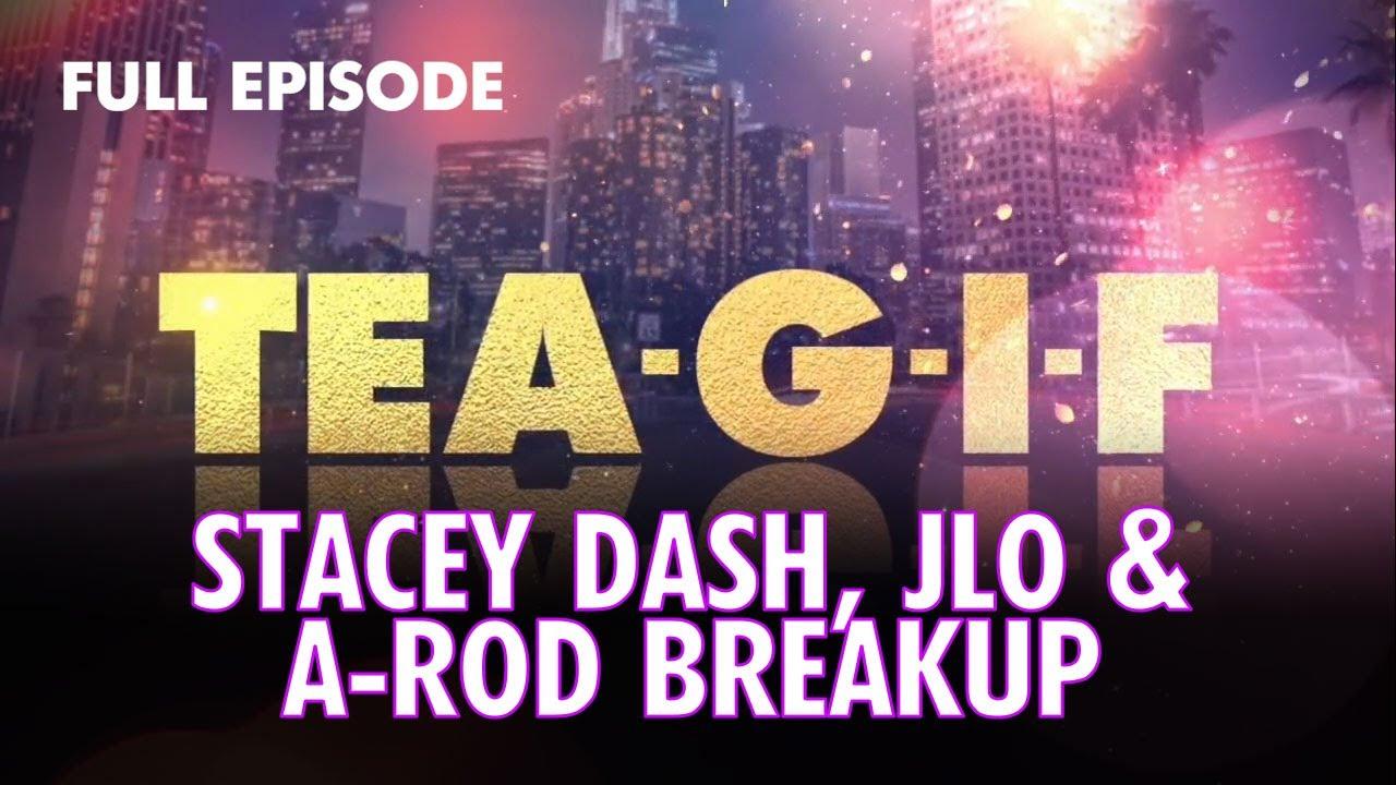 Stacey Dash, JLO & A-Rod, Meghan Markle FULL Episode | Tea-G-I-F