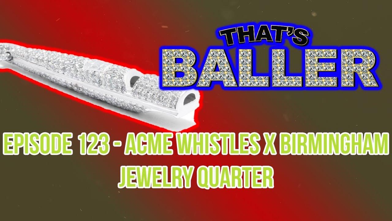 That's Baller – Episode 123 – Acme Whistles X Birmingham Jewelry Quarter