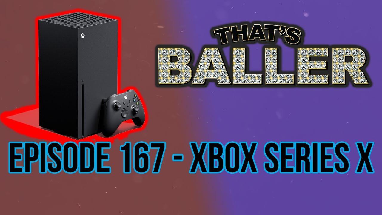 That's Baller – Episode 167 – Xbox Series X