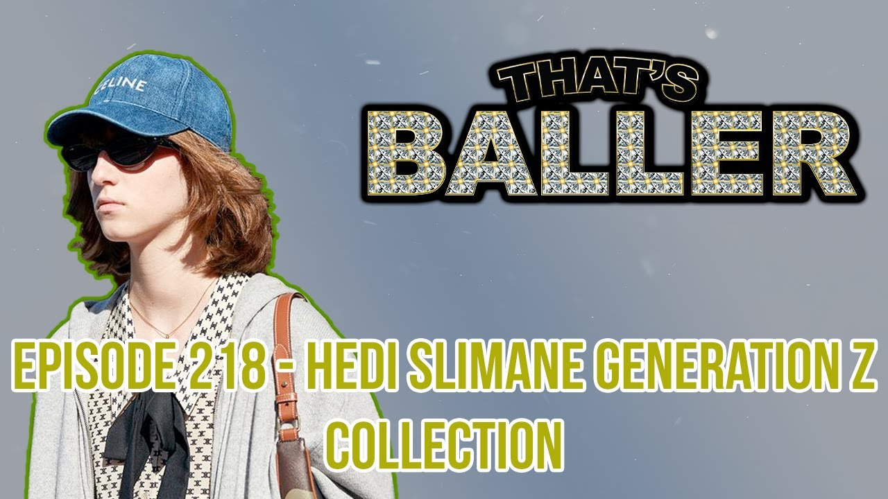 That's Baller – Episode 218 – Hedi Slimane Generation Z Collection