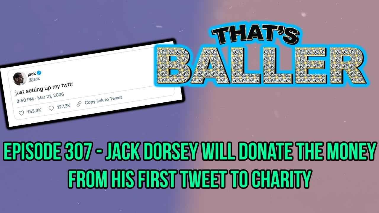 That's Baller – Episode 307 – Jack Dorsey Will Donate The Money From His First Tweet To Charity