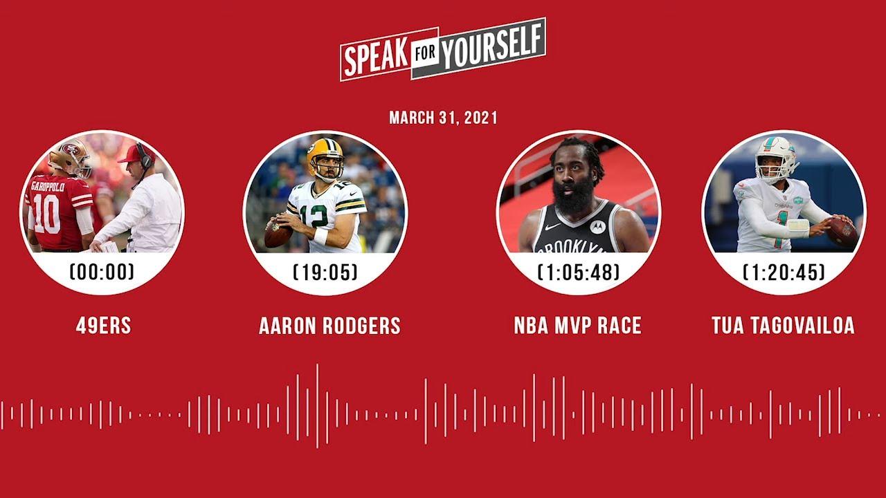 49ers, Aaron Rodgers, NBA MVP race, Tua Tagovailoa (3.31.21) | SPEAK FOR YOURSELF Audio Podcast