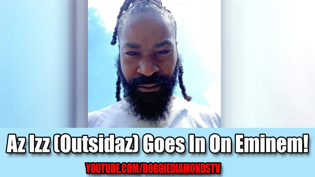 Az Izz (Outsidaz) Goes In On Eminem!