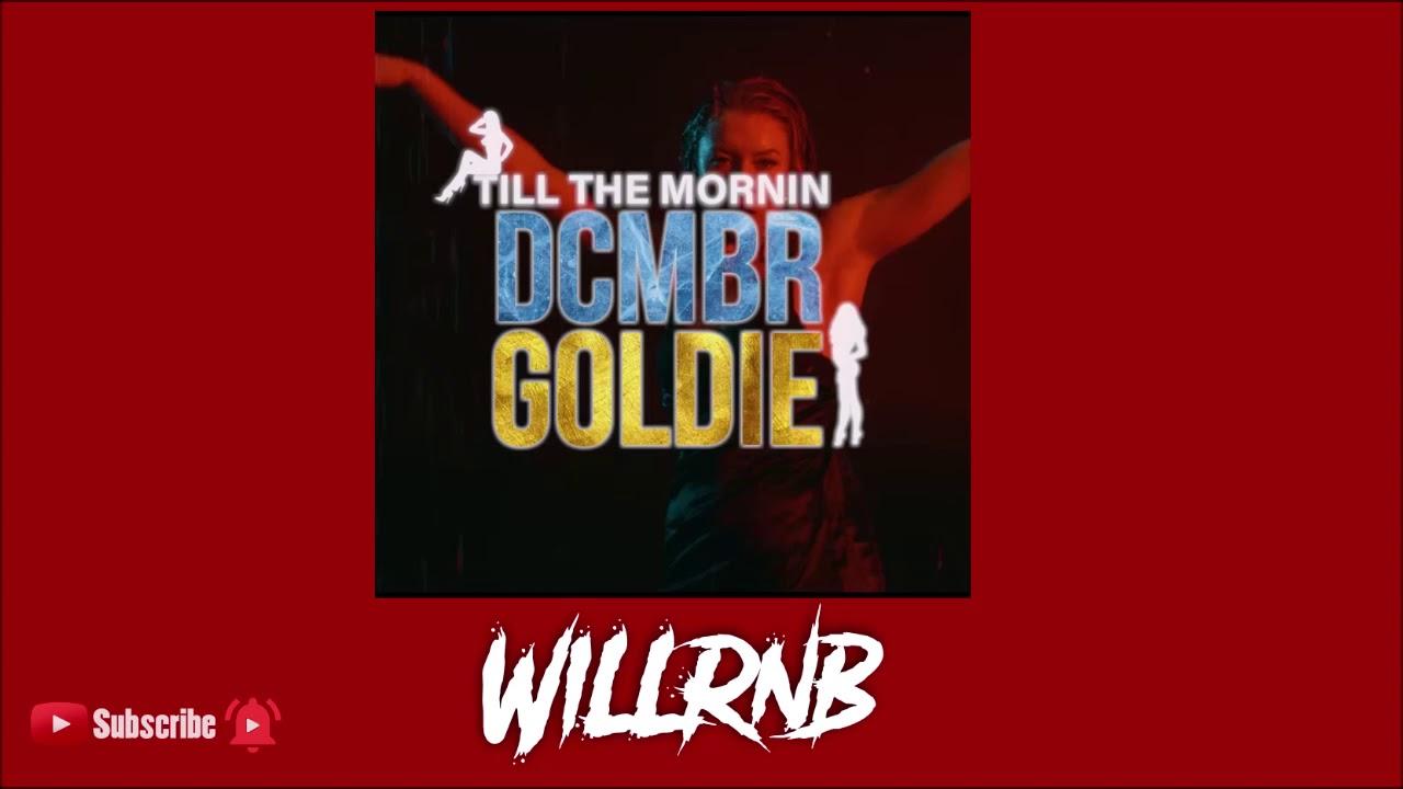 DCMBR x Goldie – Till The Mornin