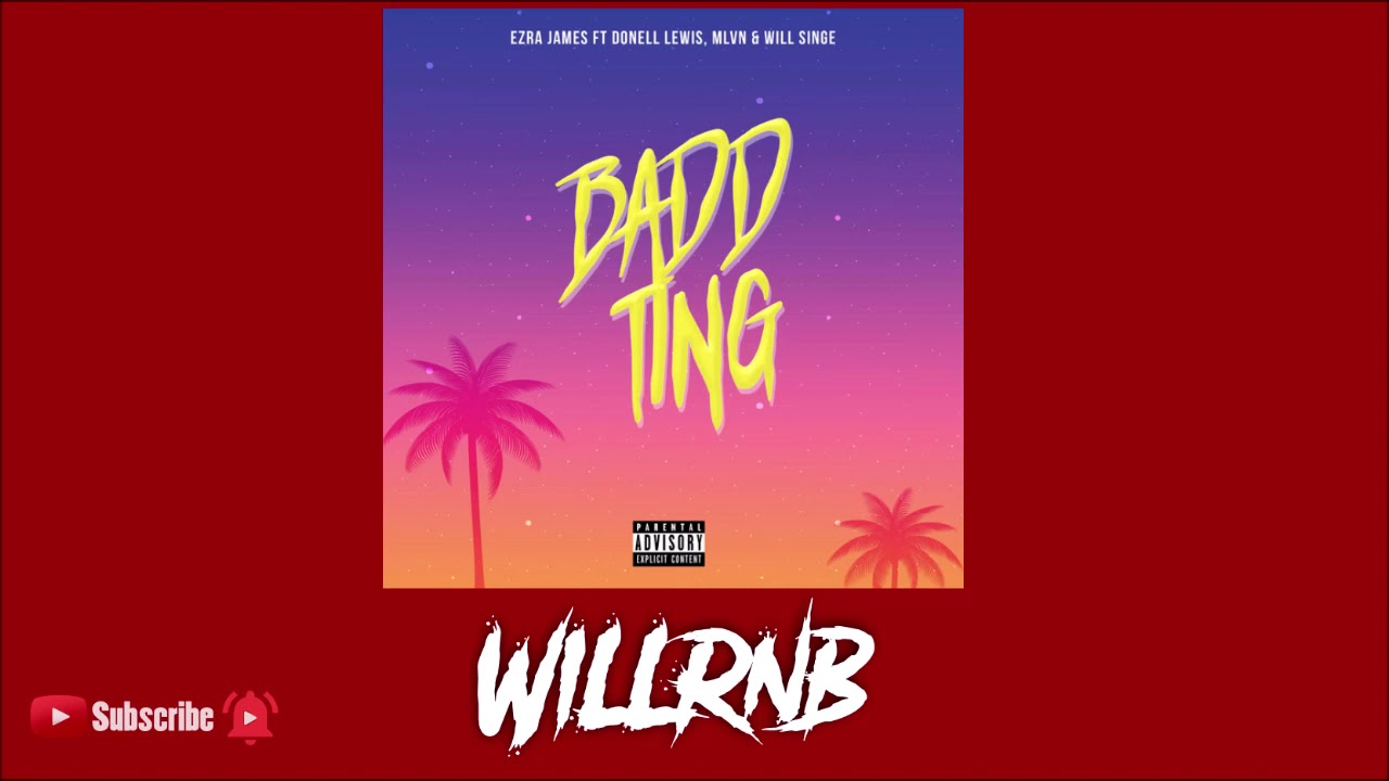 Ezra James Feat. Donell Lewis, mlvn X William Singe – Badd Ting