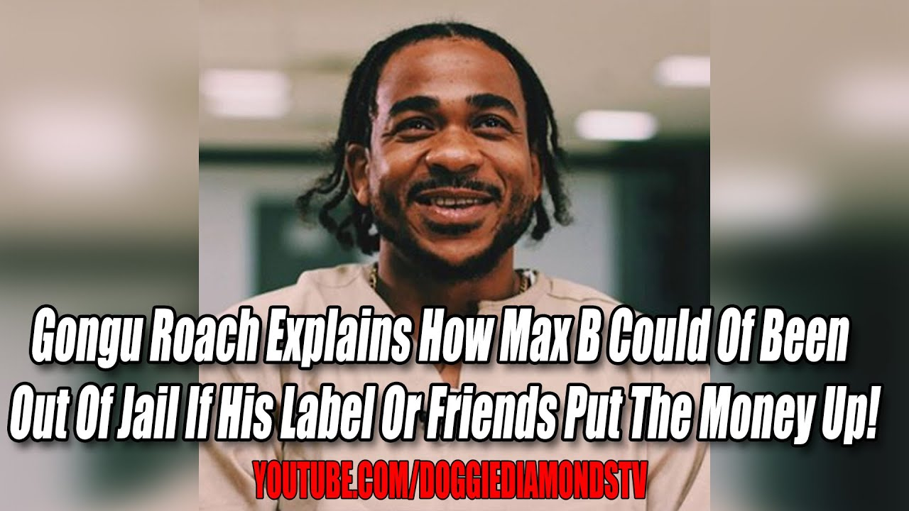 Gongu Roach Explains How Max B Could Of Been Out If His Label Or Friends Would Of Put Money Up!