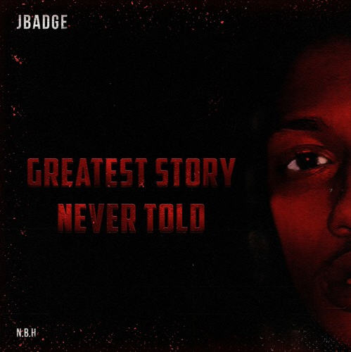 "JBadge (@_JBadge_) Drops a New Project Titled ""Greatest Story Never Told"" [Audio]"