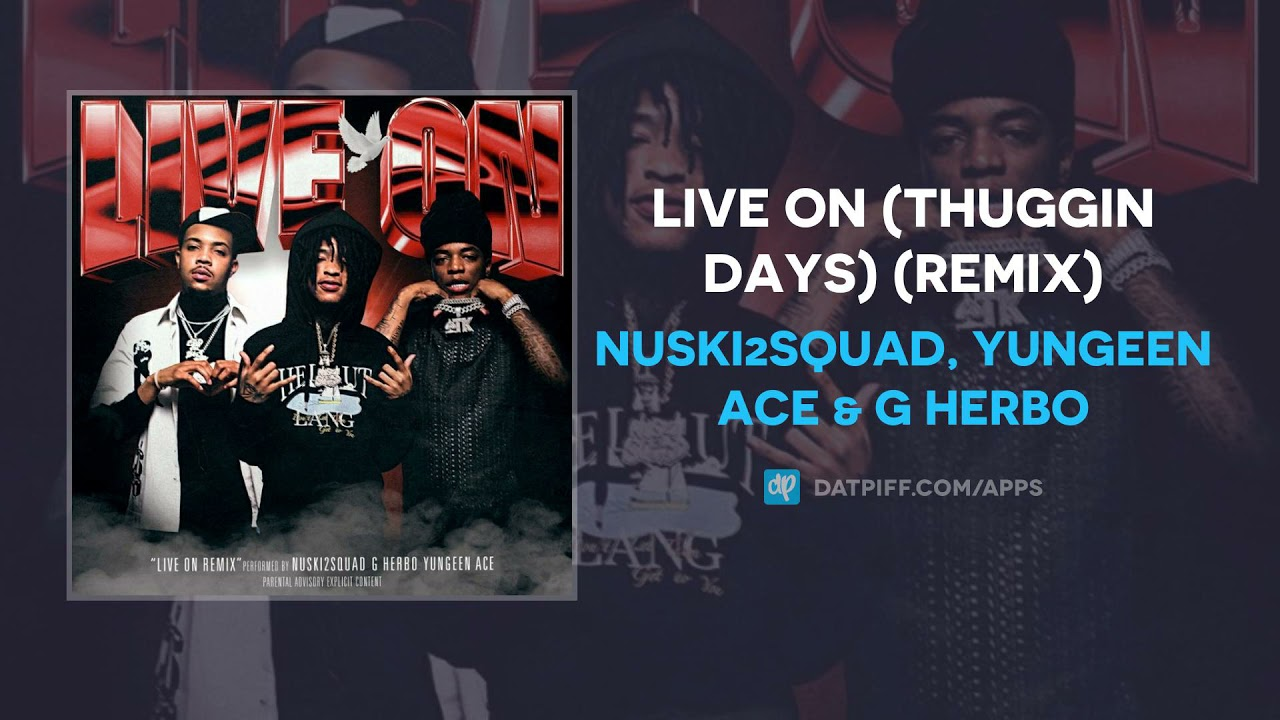 Nuski2Squad, Yungeen Ace & G Herbo – Live On (Thuggin Days) (Remix) (AUDIO)