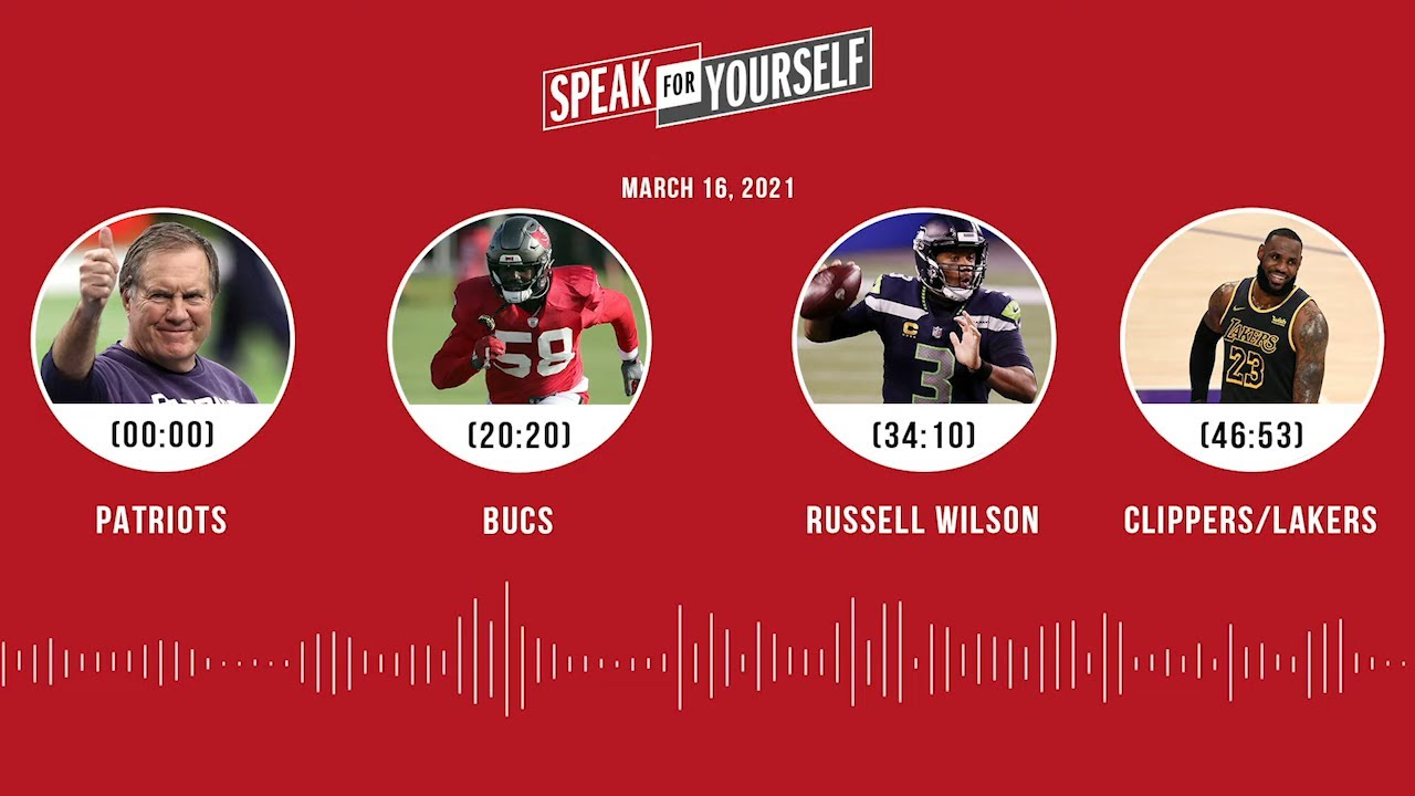 Patriots, Bucs, Russell Wilson, Clippers/Lakers (3.16.21) | SPEAK FOR YOURSELF Audio Podcast