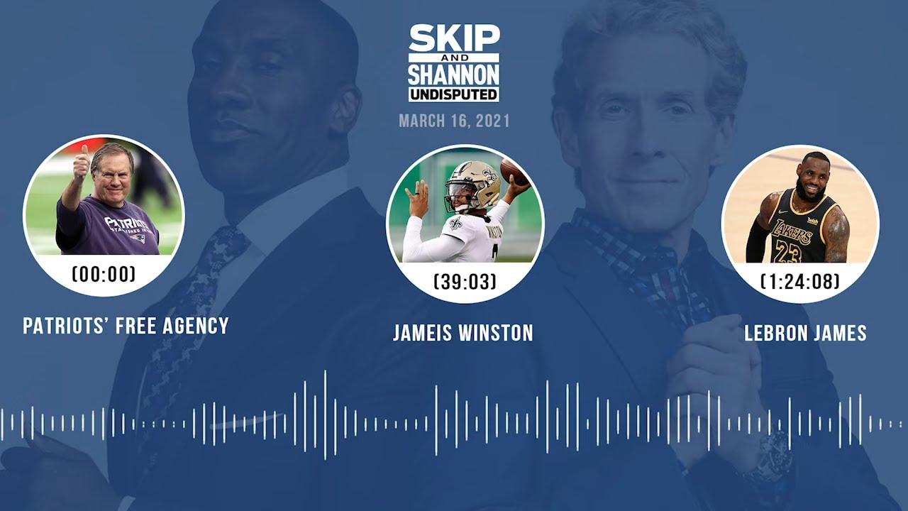 Patriots' free agency, Jameis Winston, LeBron James (3.16.21) | UNDISPUTED Audio Podcast