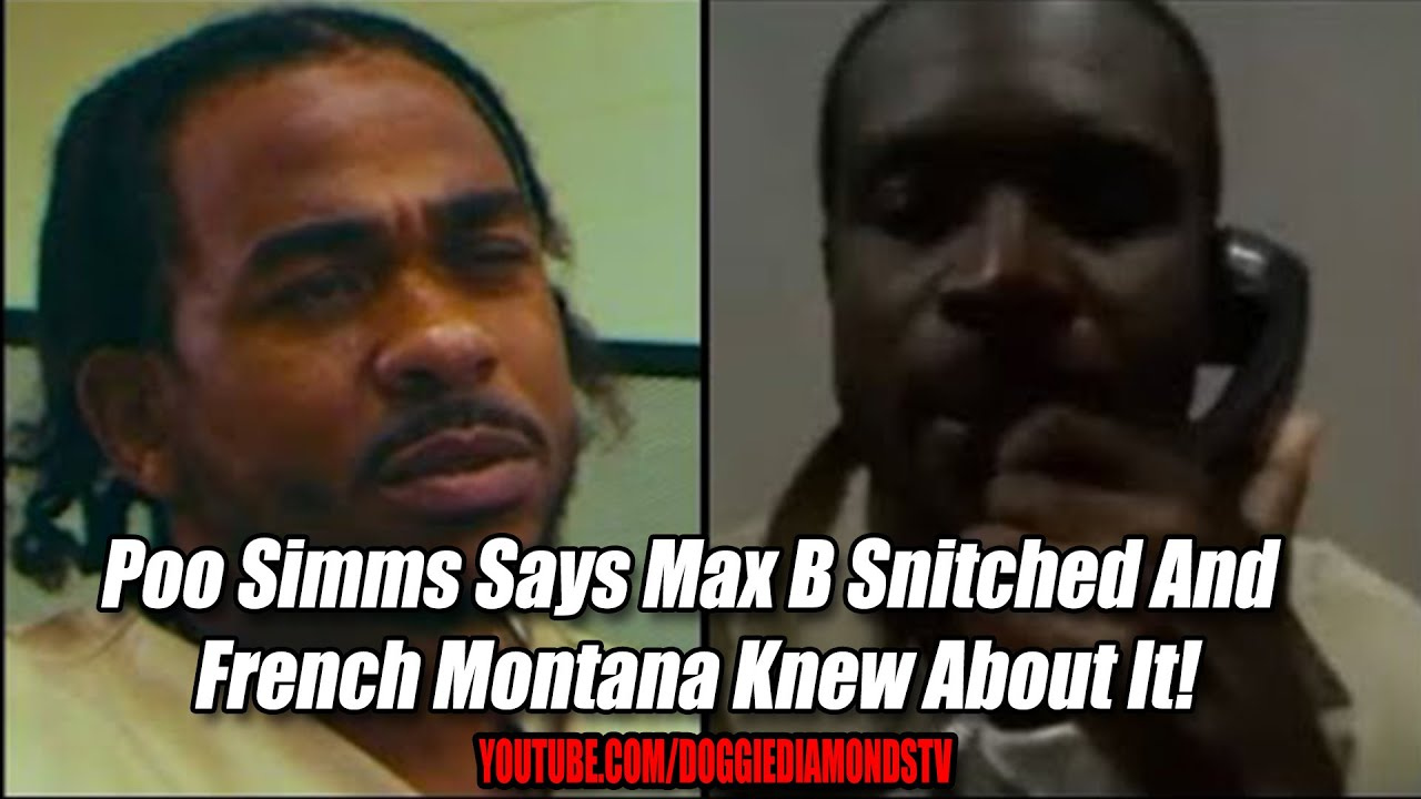 Poo Simms Says Max B Snitched And French Montana Knew About It!